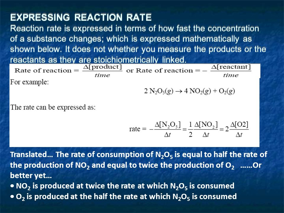 EXPRESSING REACTION RATE Reaction rate is expressed in terms of how fast the concentration of a substance changes; which is expressed mathematically as shown below.