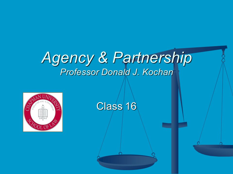Agency & Partnership Professor Donald J. Kochan Class 16