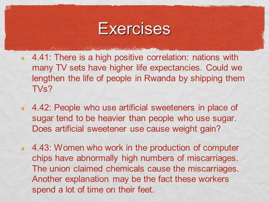 Exercises 4.41: There is a high positive correlation: nations with many TV sets have higher life expectancies. Could we lengthen the life of people in