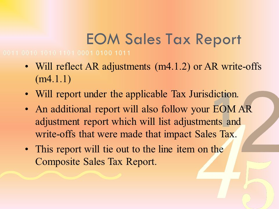 EOM Sales Tax Report Will reflect AR adjustments (m4.1.2) or AR write-offs (m4.1.1) Will report under the applicable Tax Jurisdiction.