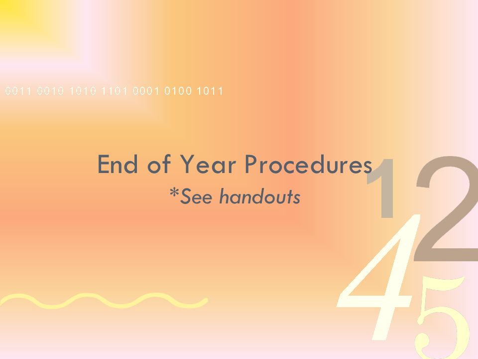 End of Year Procedures *See handouts