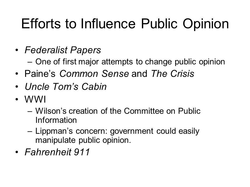 Efforts to Influence Public Opinion Federalist Papers –One of first major attempts to change public opinion Paines Common Sense and The Crisis Uncle T
