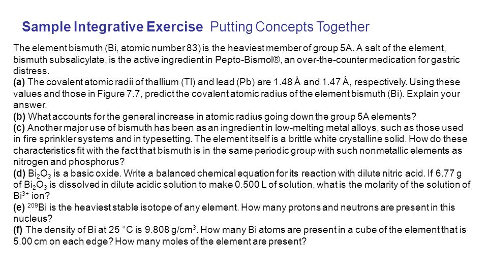 Sample Integrative Exercise Putting Concepts Together The element bismuth (Bi, atomic number 83) is the heaviest member of group 5A. A salt of the ele