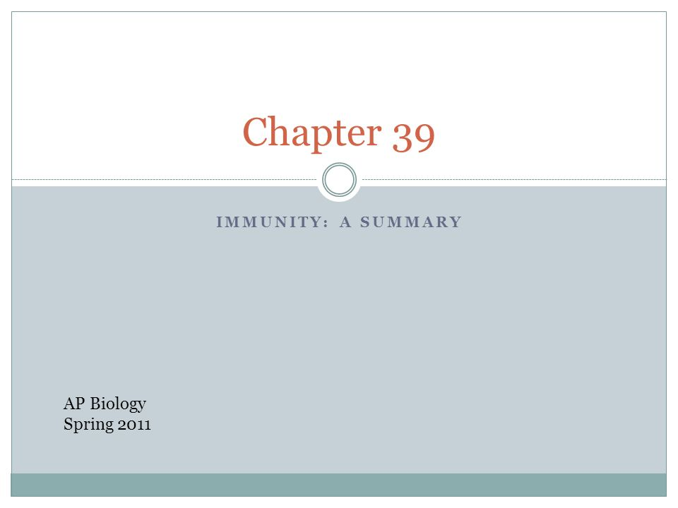 IMMUNITY: A SUMMARY Chapter 39 AP Biology Spring 2011