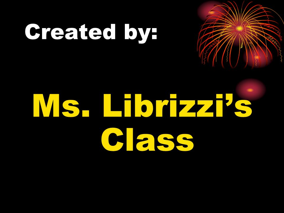 Created by: Ms. Librizzis Class