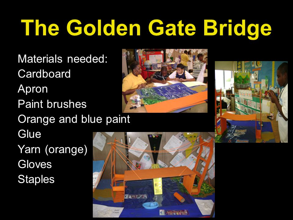 The Golden Gate Bridge Materials needed: Cardboard Apron Paint brushes Orange and blue paint Glue Yarn (orange) Gloves Staples