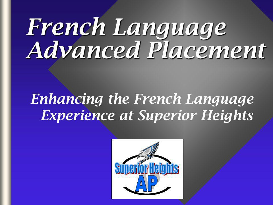 French Language Advanced Placement Enhancing the French Language Experience at Superior Heights