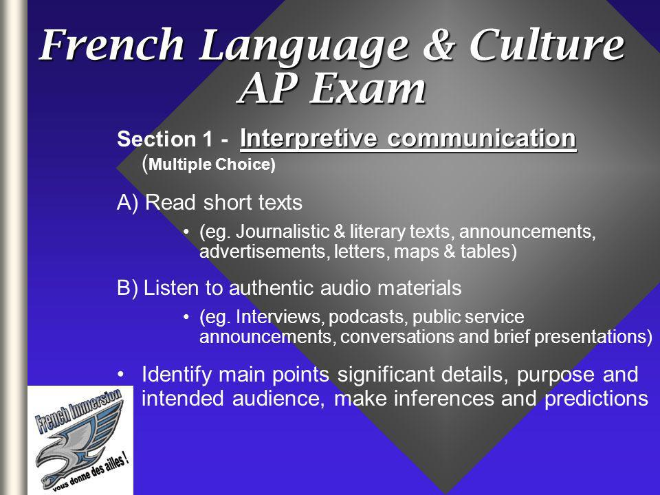 French Language & Culture AP Exam Interpretive communication Section 1 - Interpretive communication ( Multiple Choice) A) Read short texts (eg. Journa