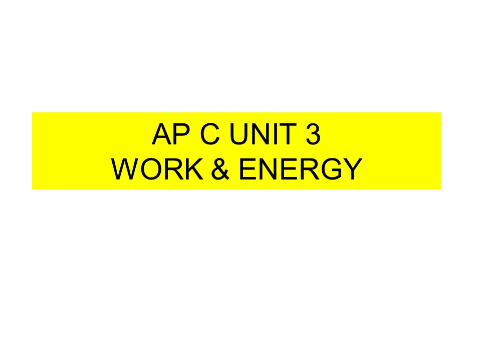 AP C UNIT 3 WORK & ENERGY