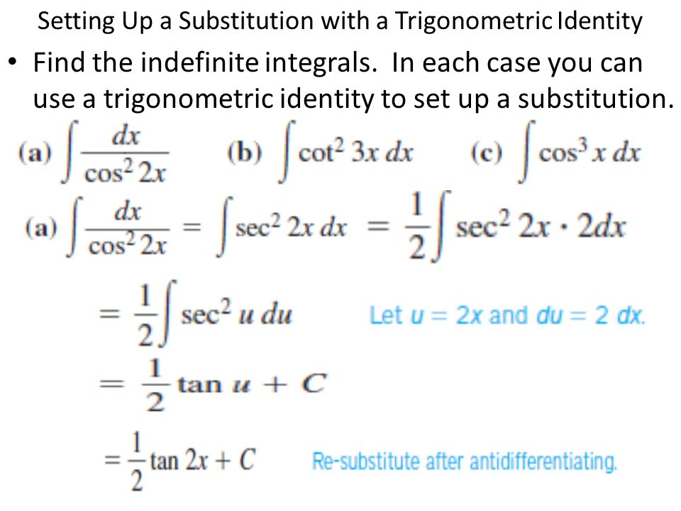 Setting Up a Substitution with a Trigonometric Identity Find the indefinite integrals. In each case you can use a trigonometric identity to set up a s