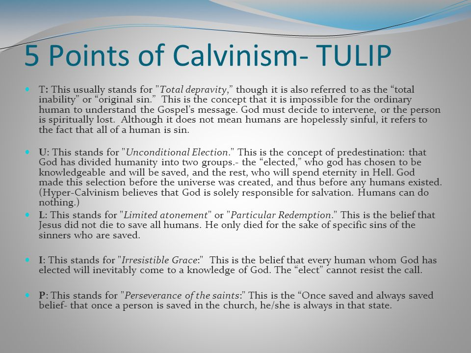 5 Points of Calvinism- TULIP T: This usually stands for