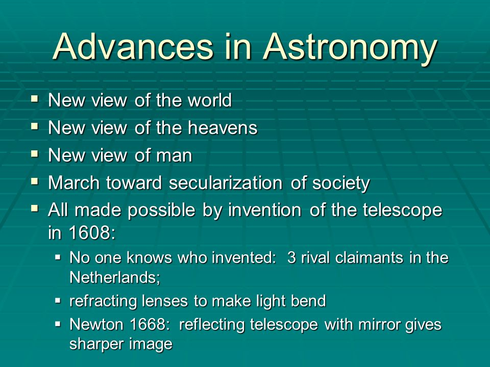 Advances in Astronomy New view of the world New view of the world New view of the heavens New view of the heavens New view of man New view of man Marc