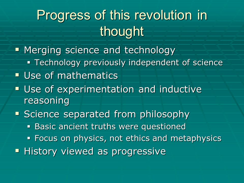 Progress of this revolution in thought Merging science and technology Merging science and technology Technology previously independent of science Tech