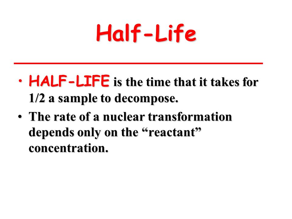 Half-Life HALF-LIFE is the time that it takes for 1/2 a sample to decompose.HALF-LIFE is the time that it takes for 1/2 a sample to decompose. The rat