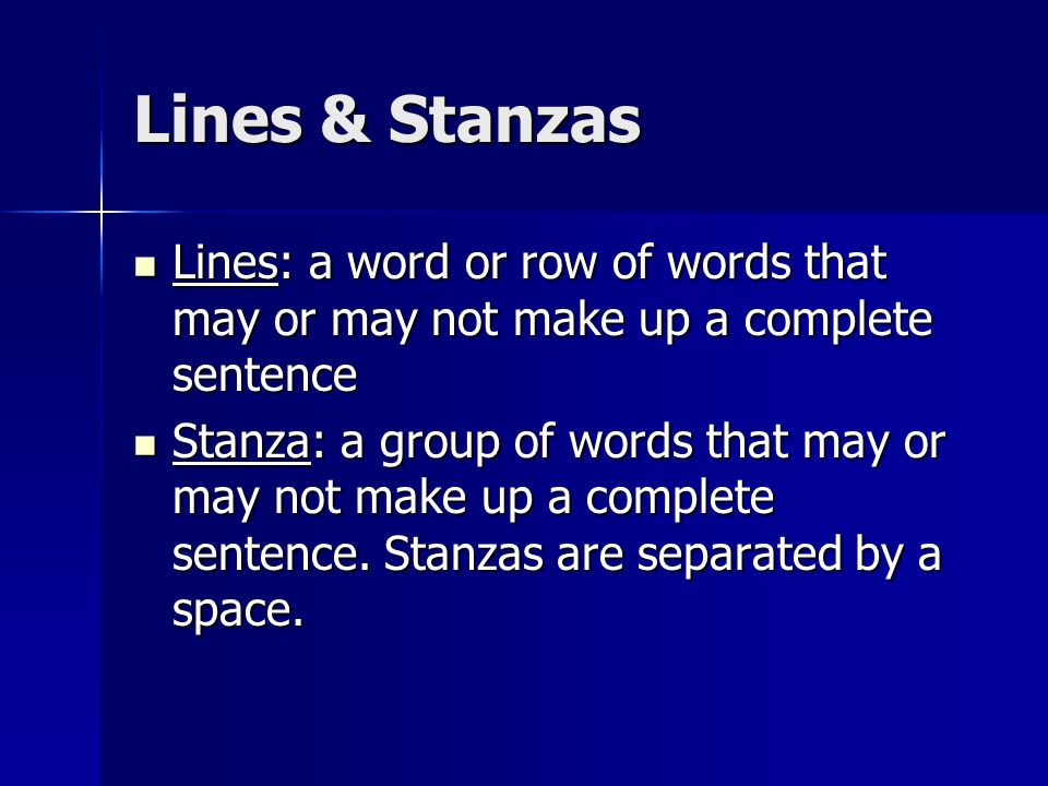 Lines & Stanzas Lines: a word or row of words that may or may not make up a complete sentence Lines: a word or row of words that may or may not make u