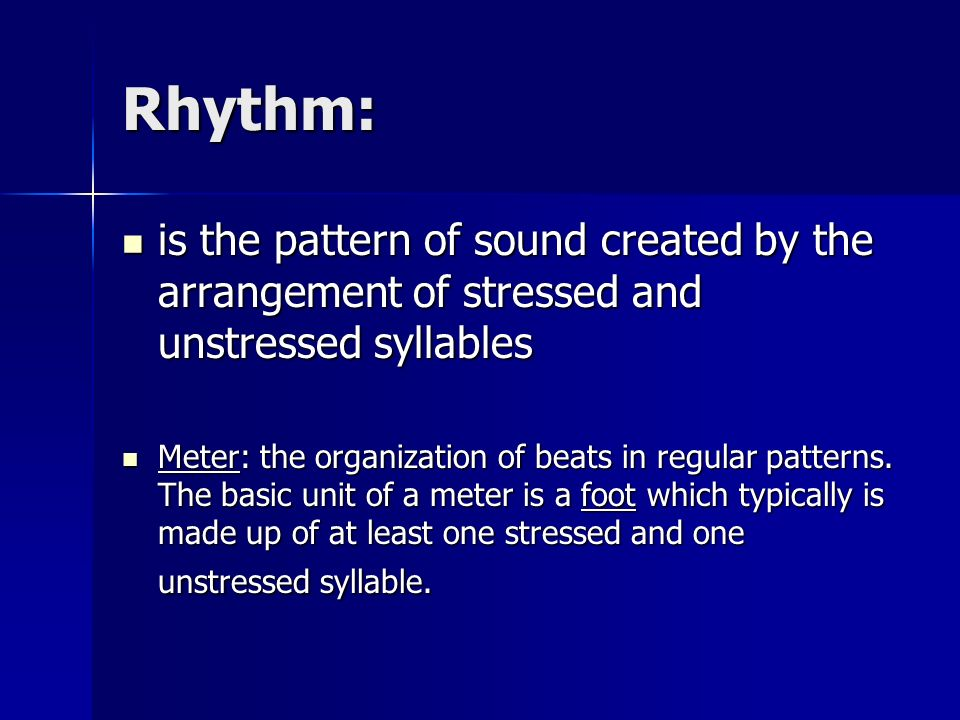 Rhythm: is the pattern of sound created by the arrangement of stressed and unstressed syllables is the pattern of sound created by the arrangement of