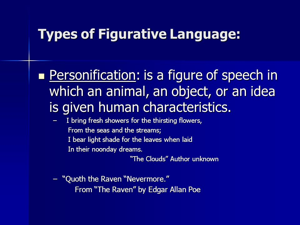 Types of Figurative Language: Personification: is a figure of speech in which an animal, an object, or an idea is given human characteristics. Personi