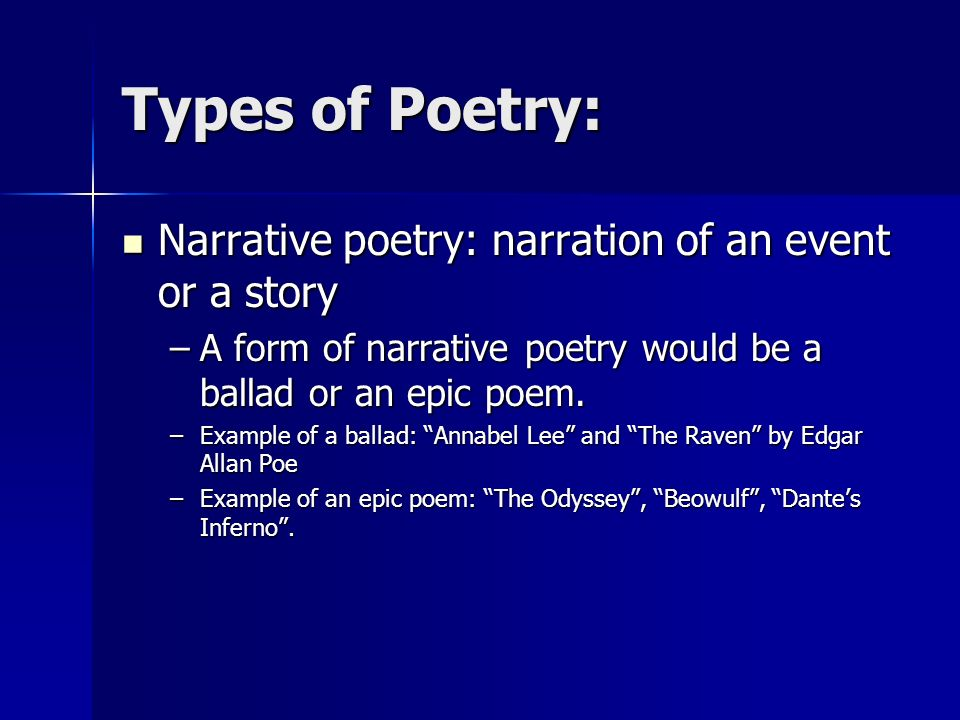 Types of Poetry: Narrative poetry: narration of an event or a story Narrative poetry: narration of an event or a story –A form of narrative poetry wou