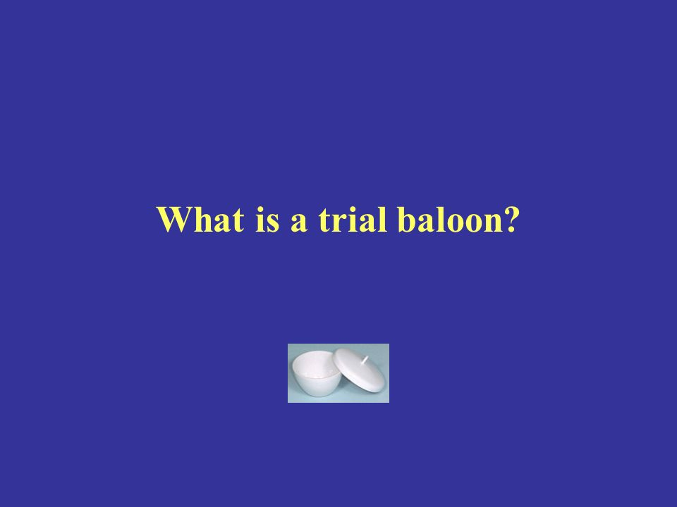 What is a trial baloon