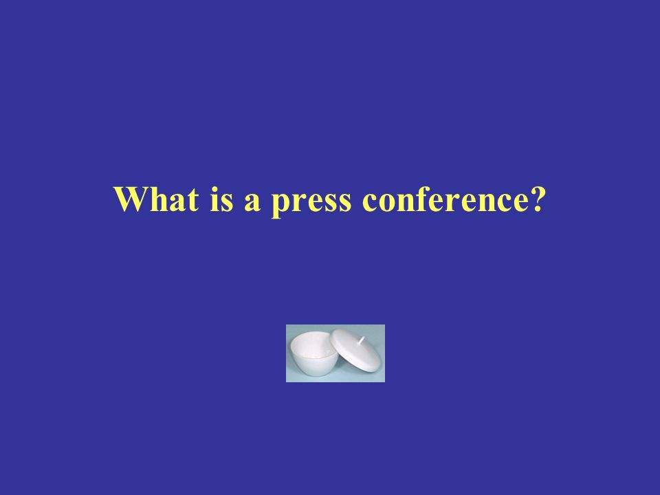 What is a press conference