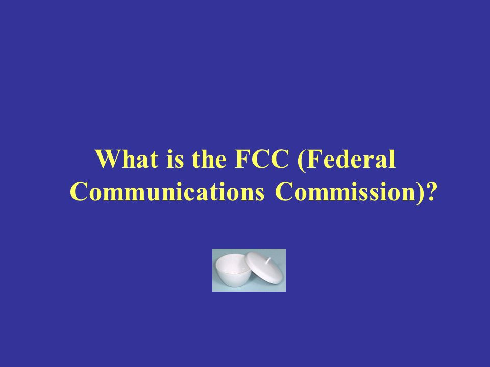 What is the FCC (Federal Communications Commission)