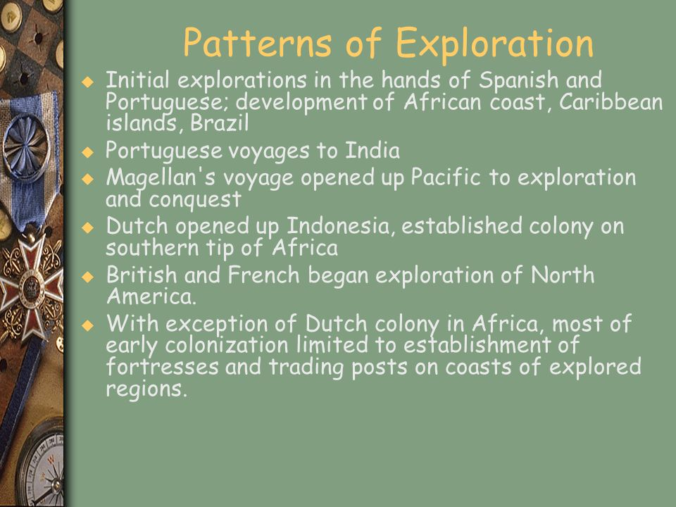 Patterns of Exploration u Initial explorations in the hands of Spanish and Portuguese; development of African coast, Caribbean islands, Brazil u Portu