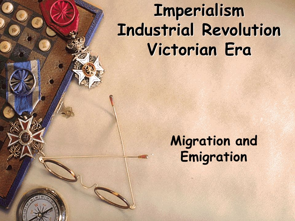 Imperialism Industrial Revolution Victorian Era Migration and Emigration
