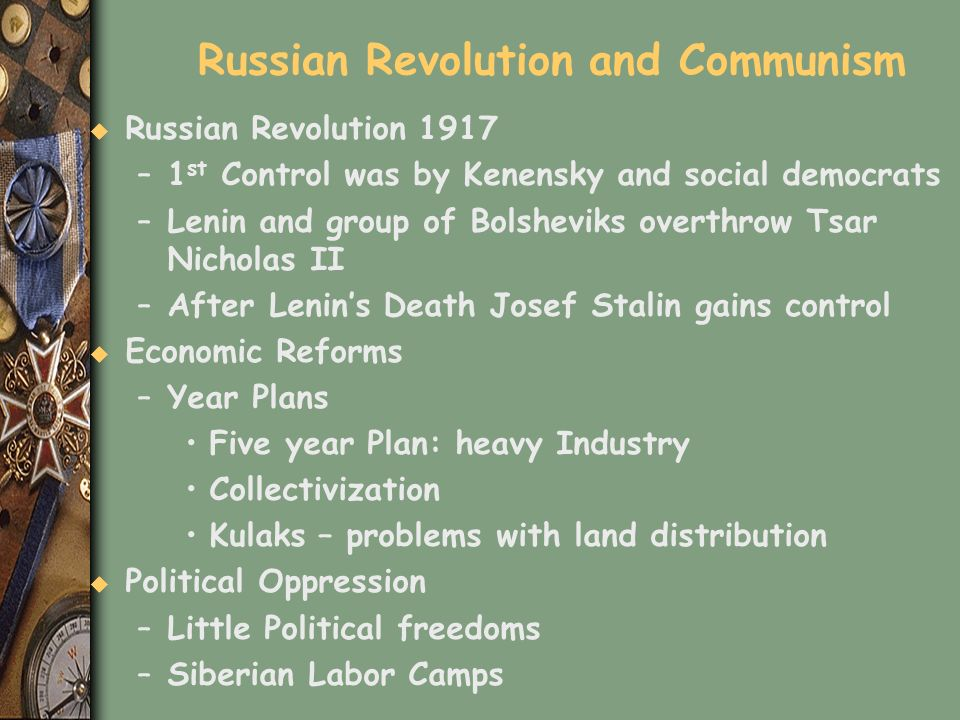 Russian Revolution and Communism u Russian Revolution 1917 –1 st Control was by Kenensky and social democrats –Lenin and group of Bolsheviks overthrow