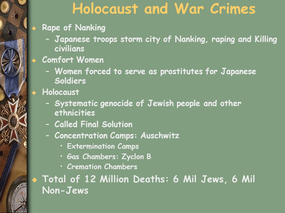 Holocaust and War Crimes u Rape of Nanking –Japanese troops storm city of Nanking, raping and Killing civilians u Comfort Women –Women forced to serve