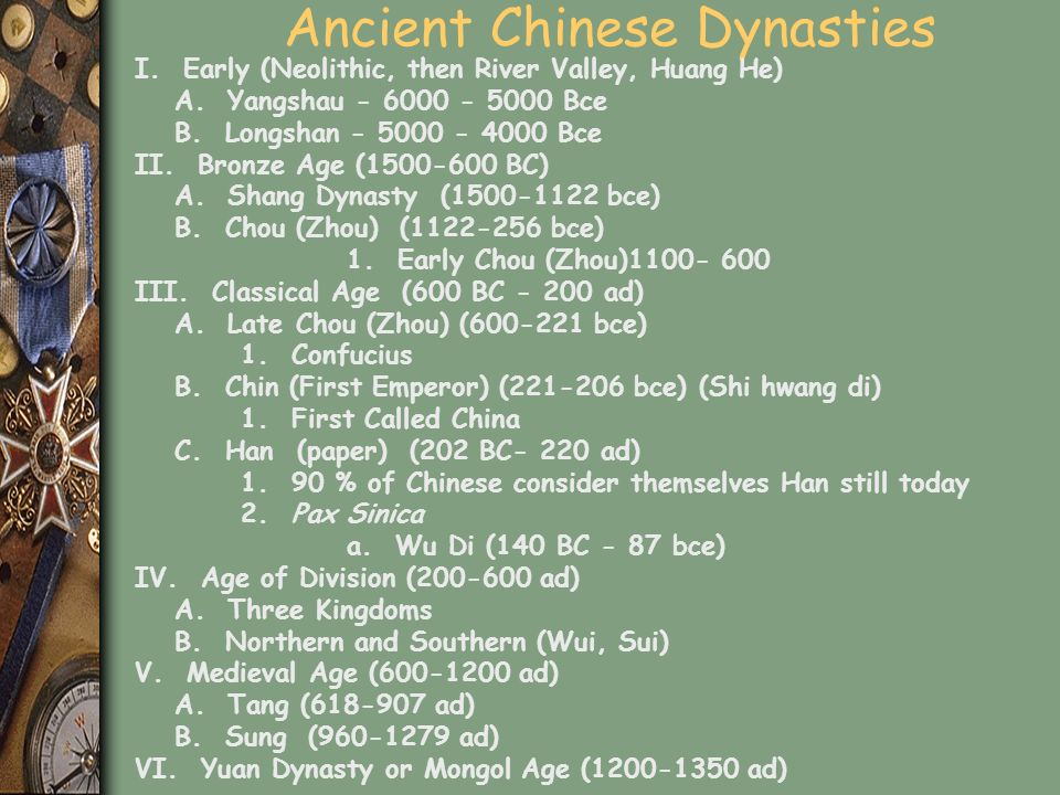 Ancient Chinese Dynasties I. Early (Neolithic, then River Valley, Huang He) A. Yangshau - 6000 - 5000 Bce B. Longshan - 5000 - 4000 Bce II. Bronze Age