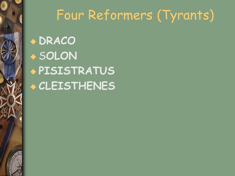 Four Reformers (Tyrants) u DRACO u SOLON u PISISTRATUS u CLEISTHENES