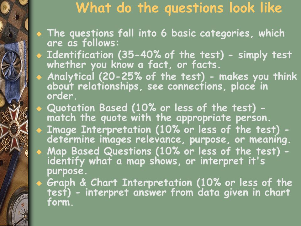 What do the questions look like u The questions fall into 6 basic categories, which are as follows: u Identification (35-40% of the test) - simply tes