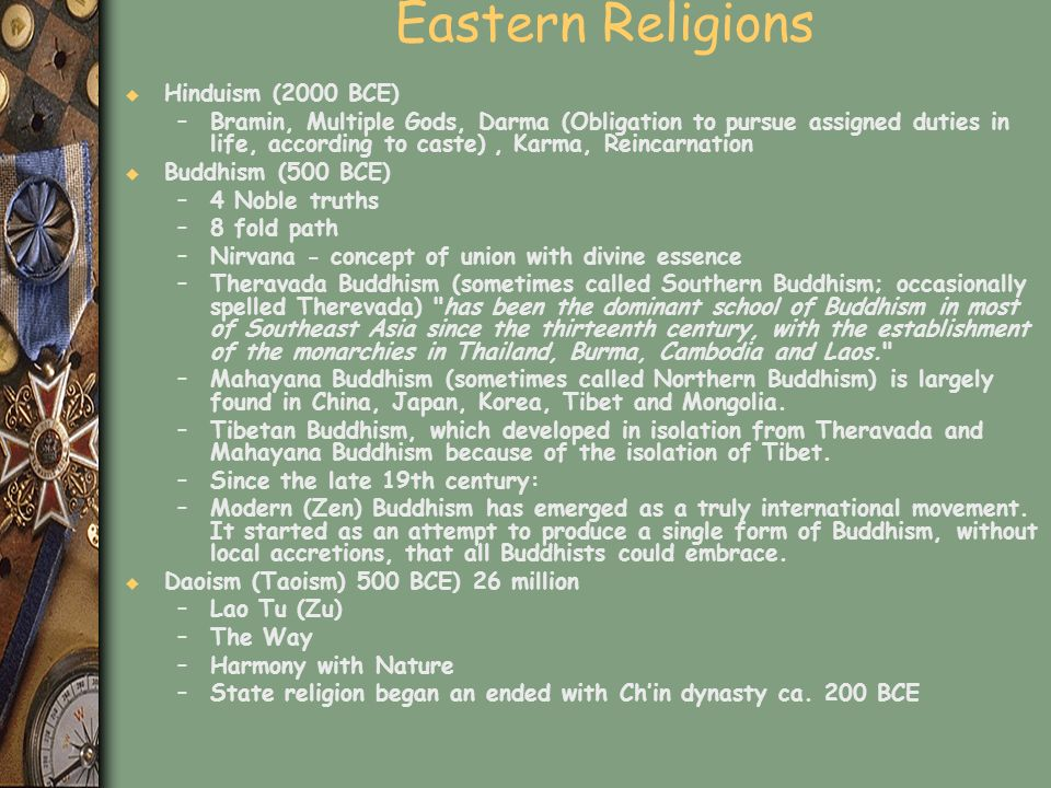 Eastern Religions u Hinduism (2000 BCE) –Bramin, Multiple Gods, Darma (Obligation to pursue assigned duties in life, according to caste), Karma, Reinc
