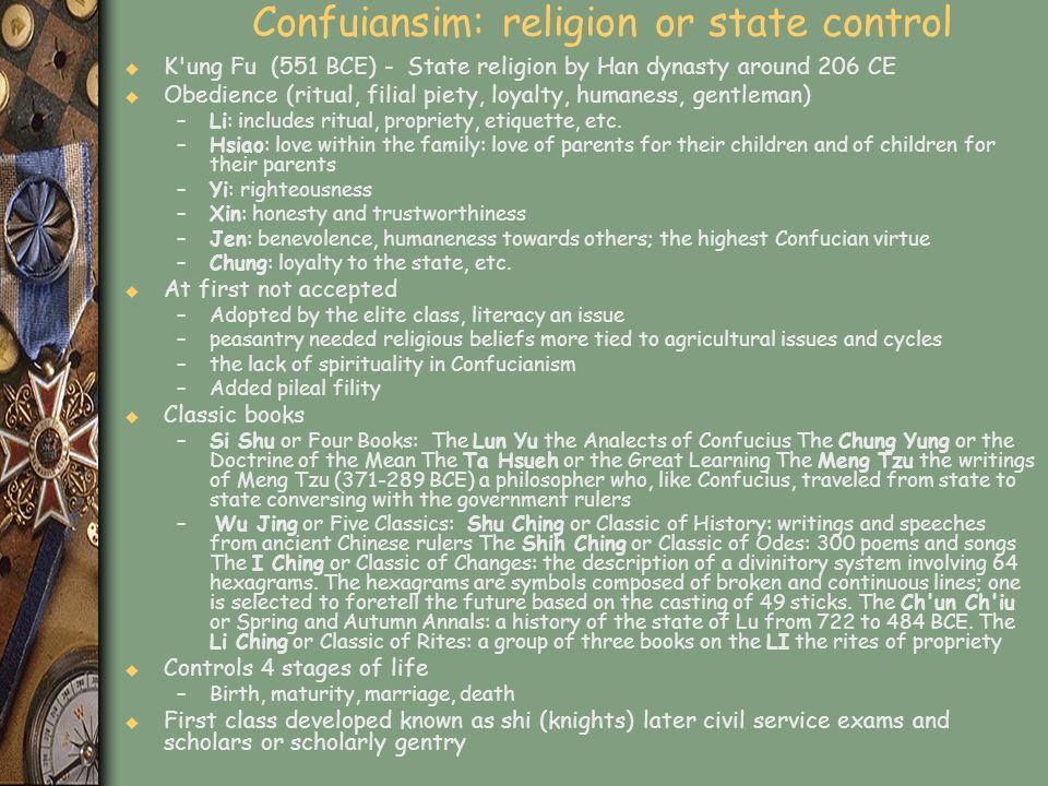 Confuiansim: religion or state control u K'ung Fu (551 BCE) - State religion by Han dynasty around 206 CE u Obedience (ritual, filial piety, loyalty,