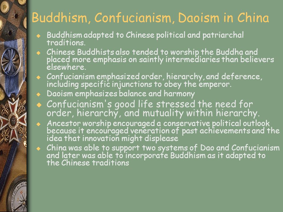 Buddhism, Confucianism, Daoism in China u Buddhism adapted to Chinese political and patriarchal traditions. u Chinese Buddhists also tended to worship