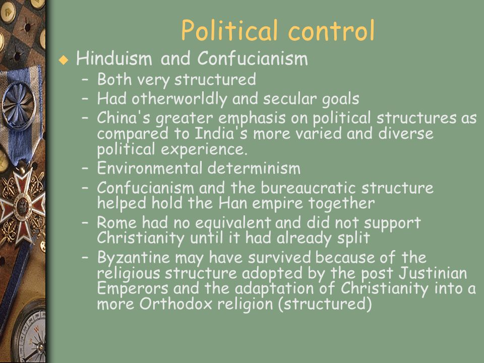 Political control u Hinduism and Confucianism –Both very structured –Had otherworldly and secular goals –China's greater emphasis on political structu