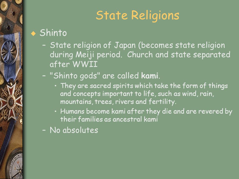 State Religions u Shinto –State religion of Japan (becomes state religion during Meiji period. Church and state separated after WWII –