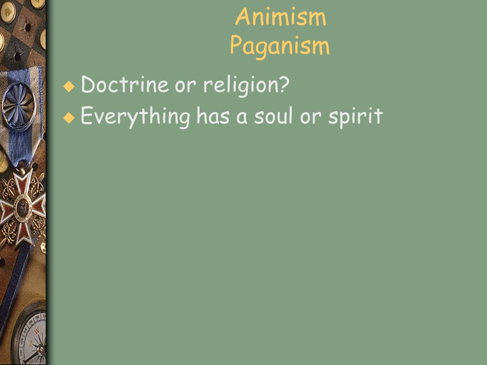 Animism Paganism u Doctrine or religion? u Everything has a soul or spirit