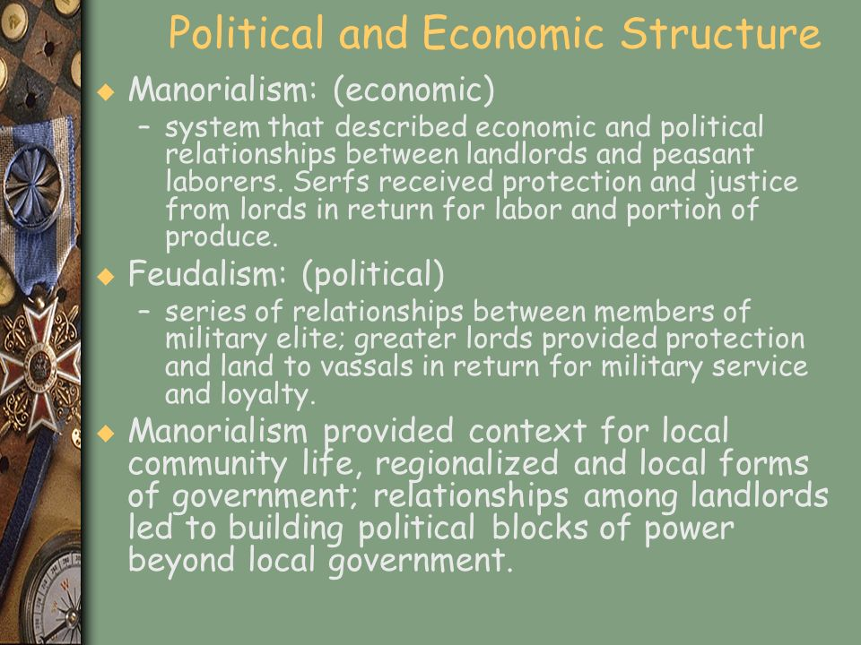 Political and Economic Structure u Manorialism: (economic) –system that described economic and political relationships between landlords and peasant l