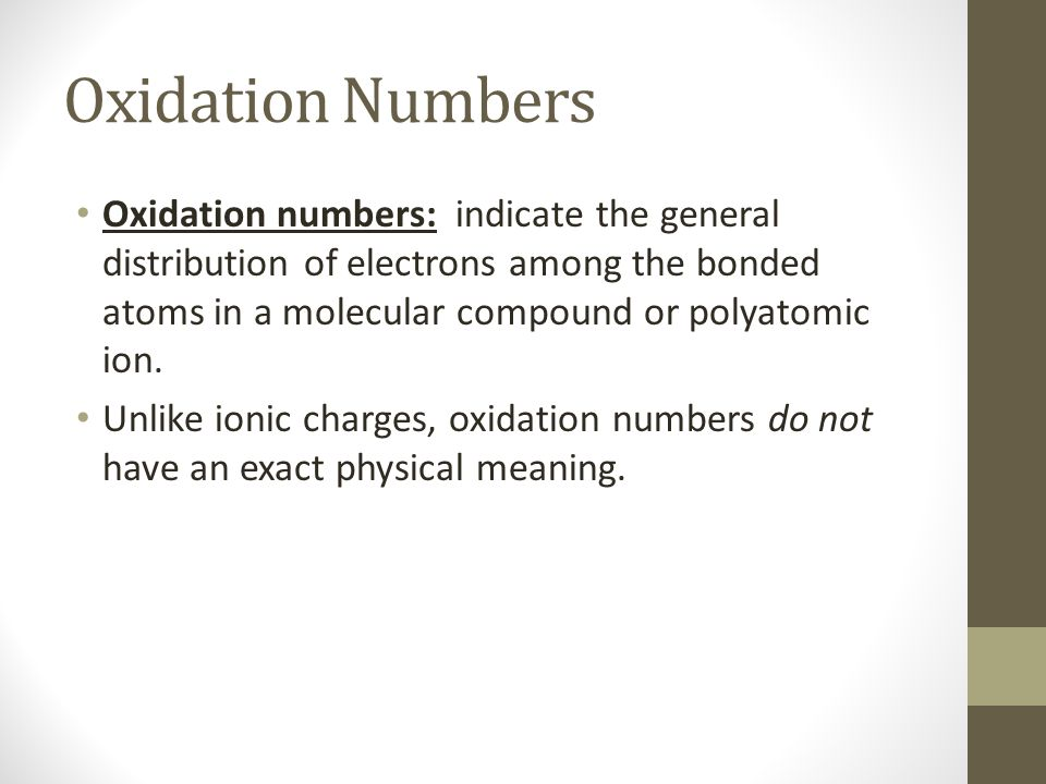 Oxidation Numbers Oxidation numbers: indicate the general distribution of electrons among the bonded atoms in a molecular compound or polyatomic ion.