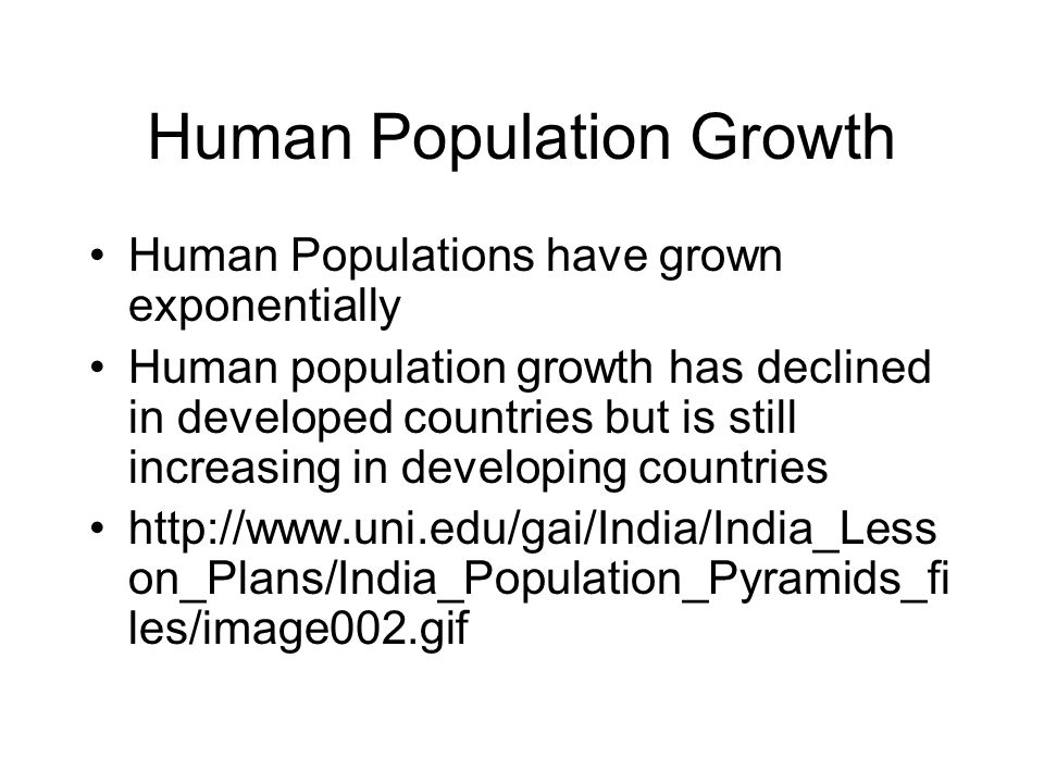 Human Population Growth Human Populations have grown exponentially Human population growth has declined in developed countries but is still increasing
