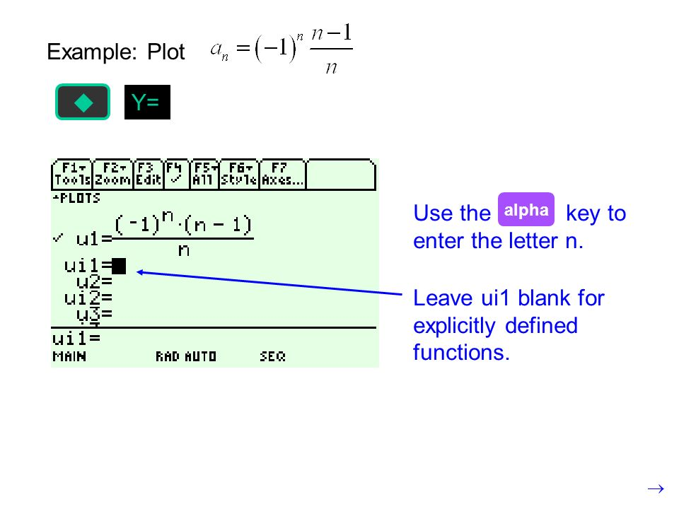 Example: Plot Y= Use the key to enter the letter n. alpha Leave ui1 blank for explicitly defined functions.