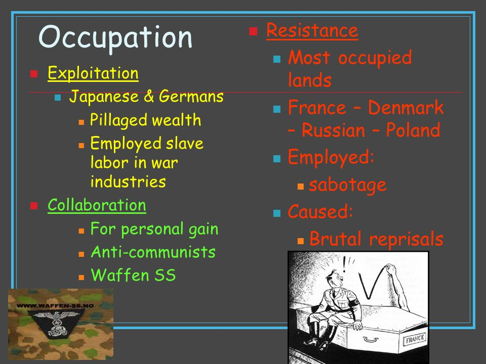 Occupation Exploitation Japanese & Germans Pillaged wealth Employed slave labor in war industries Collaboration For personal gain Anti-communists Waff