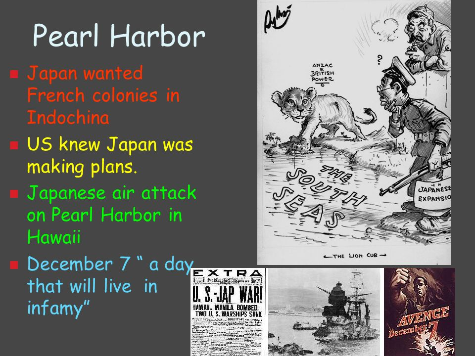 Pearl Harbor Japan wanted French colonies in Indochina US knew Japan was making plans. Japanese air attack on Pearl Harbor in Hawaii December 7 a day