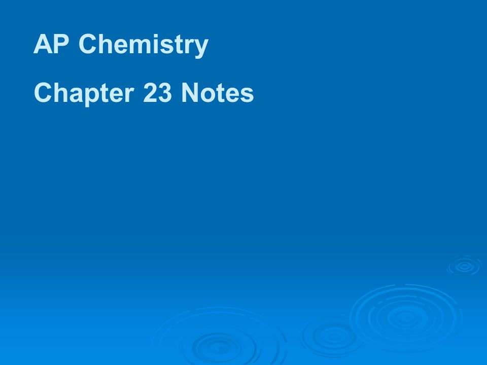 AP Chemistry Chapter 23 Notes