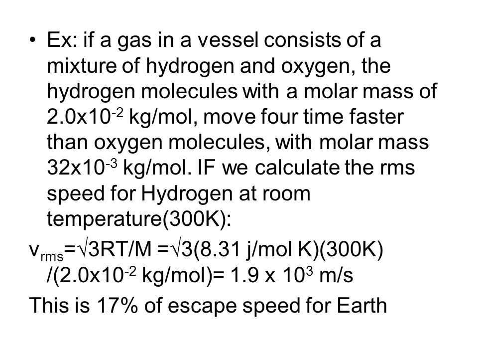 Ex: if a gas in a vessel consists of a mixture of hydrogen and oxygen, the hydrogen molecules with a molar mass of 2.0x10 -2 kg/mol, move four time fa