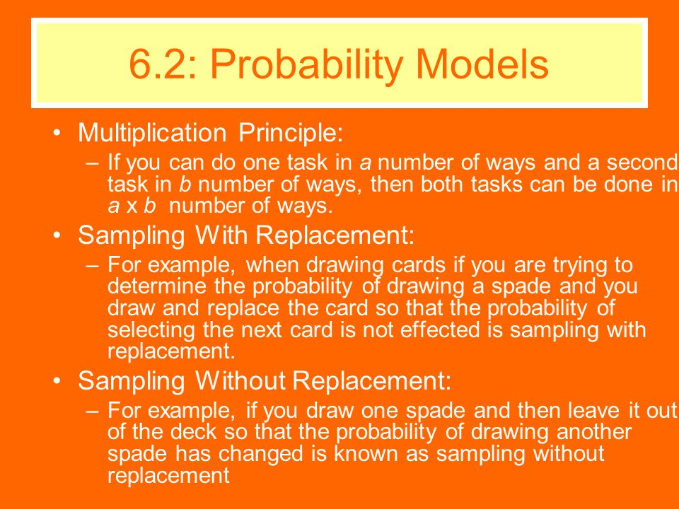 Multiplication Principle: –If you can do one task in a number of ways and a second task in b number of ways, then both tasks can be done in a x b numb