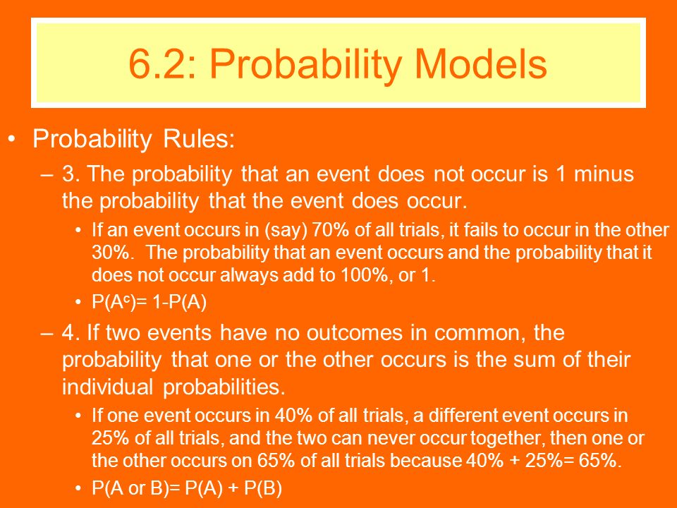 Probability Rules: –3. The probability that an event does not occur is 1 minus the probability that the event does occur. If an event occurs in (say)