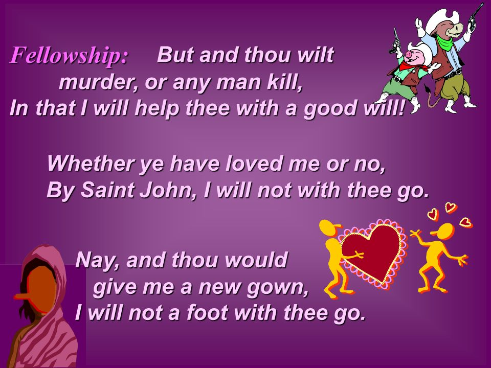 Whether ye have loved me or no, By Saint John, I will not with thee go.