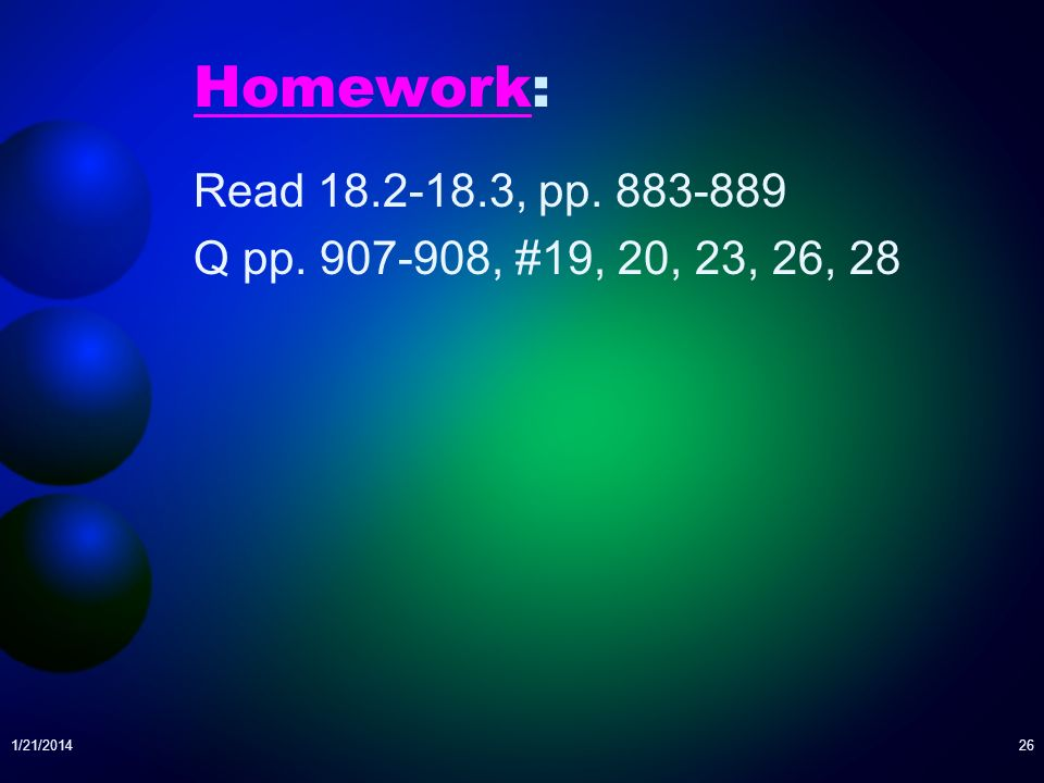 1/21/201426 Homework: Read 18.2-18.3, pp. 883-889 Q pp. 907-908, #19, 20, 23, 26, 28